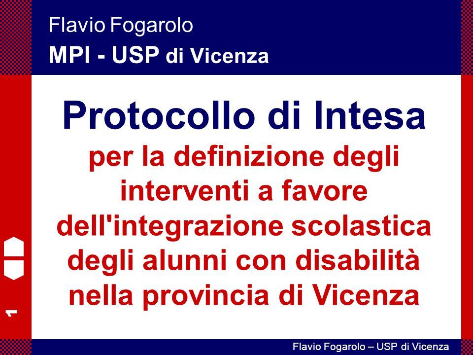 1 Flavio Fogarolo – USP di Vicenza Flavio Fogarolo MPI - USP di Vicenza Protocollo di Intesa per la definizione degli interventi a favore dell integrazione scolastica degli alunni con disabilità nella provincia di Vicenza