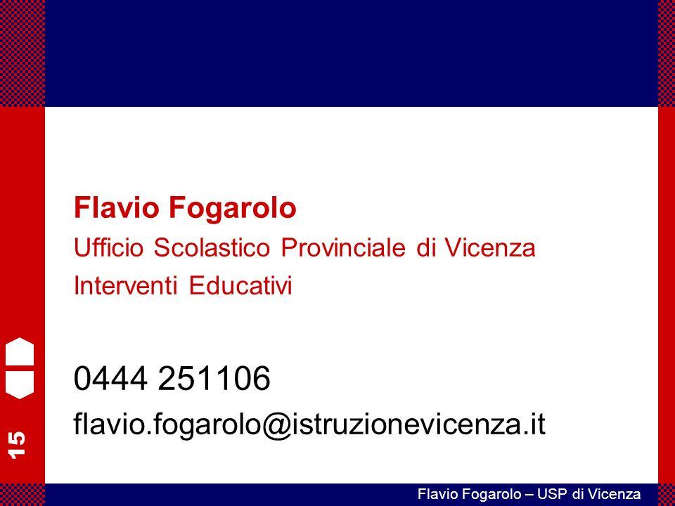 15 Flavio Fogarolo – USP di Vicenza Flavio Fogarolo Ufficio Scolastico Provinciale di Vicenza Interventi Educativi 0444 251106 flavio.fogarolo@istruzionevicenza.it