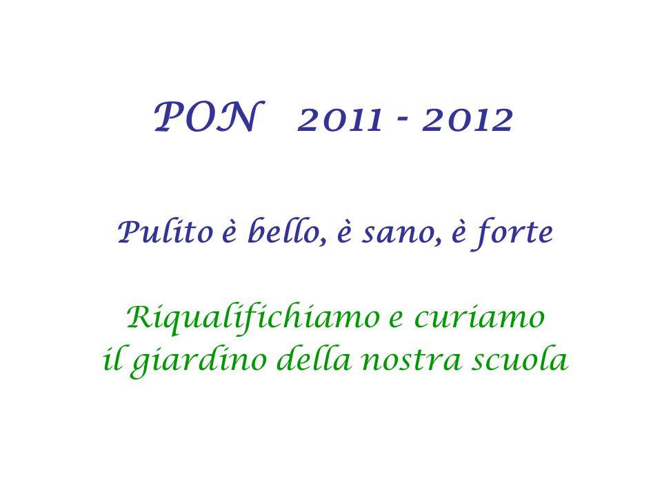 PON 2011 - 2012 Pulito è bello, è sano, è forte Riqualifichiamo e curiamo il giardino della nostra scuola