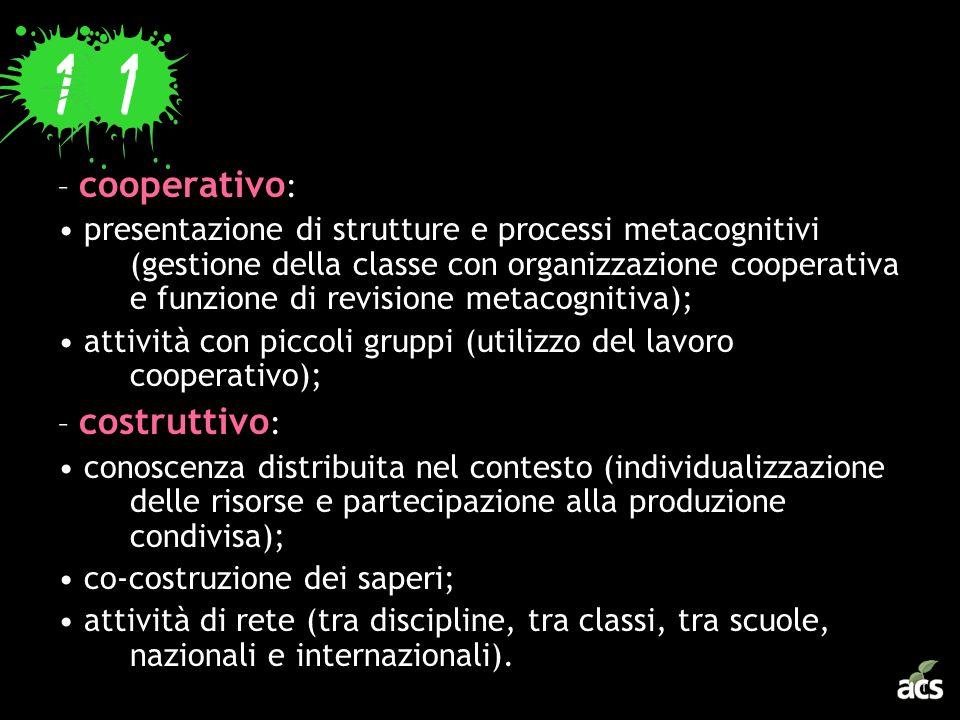 – cooperativo : presentazione di strutture e processi metacognitivi (gestione della classe con organizzazione cooperativa e funzione di revisione meta
