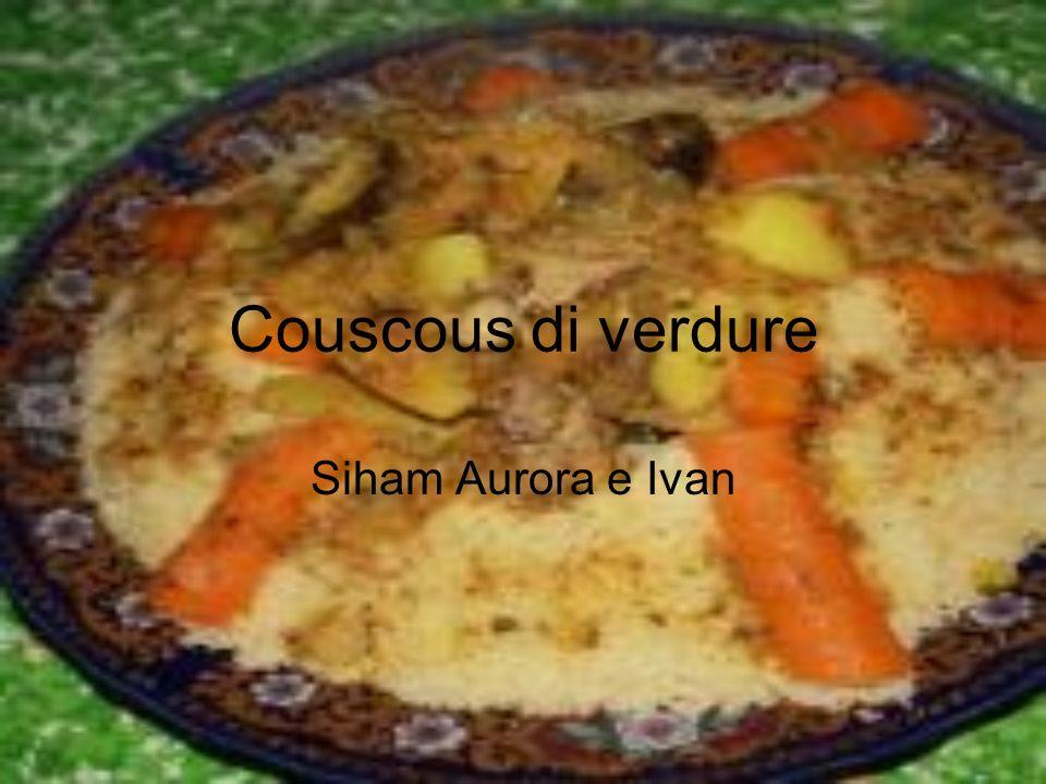 Couscous di verdure Siham Aurora e Ivan