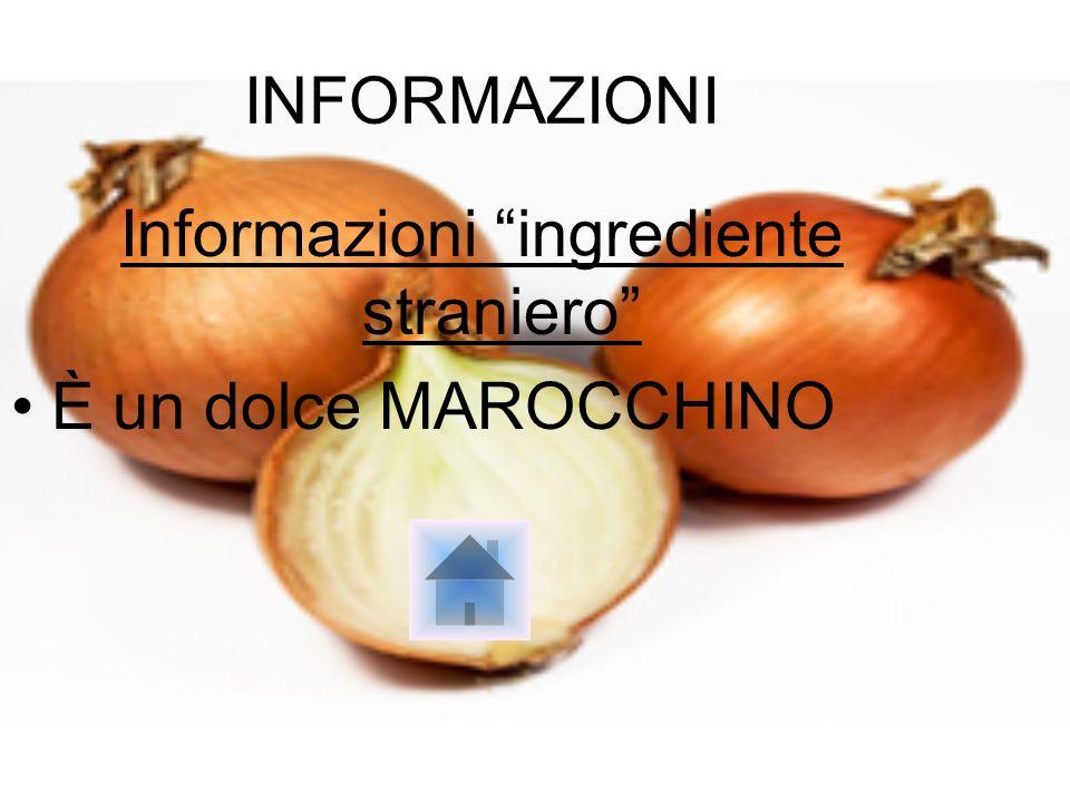 INFORMAZIONI Informazioni ingrediente straniero È un dolce MAROCCHINO