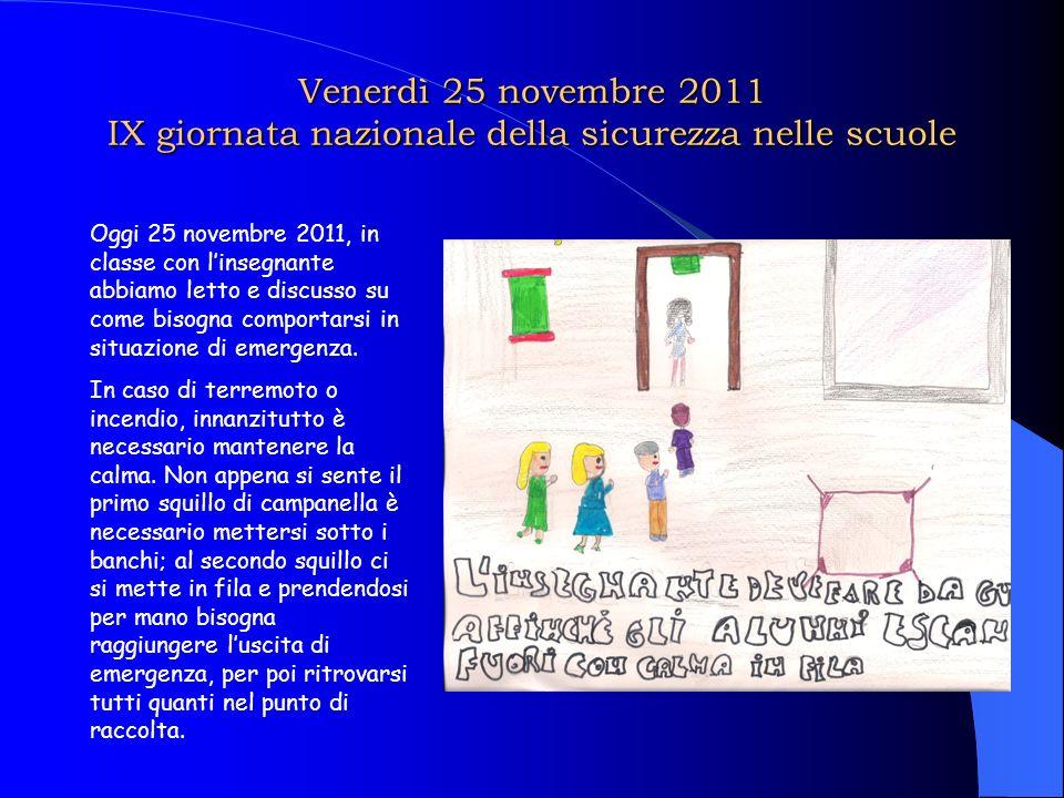 Venerdì 25 novembre 2011 IX giornata nazionale della sicurezza nelle scuole Oggi 25 novembre 2011, in classe con linsegnante abbiamo letto e discusso