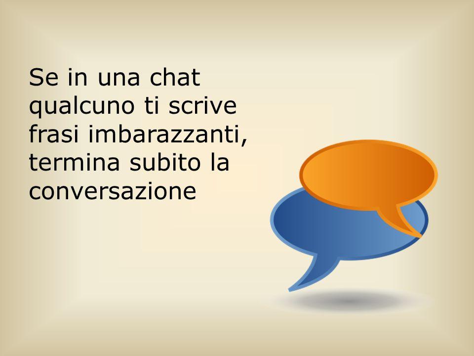 Se in una chat qualcuno ti scrive frasi imbarazzanti, termina subito la conversazione