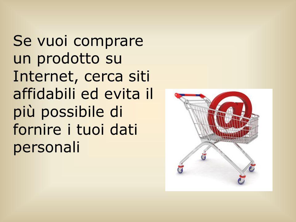 Se vuoi comprare un prodotto su Internet, cerca siti affidabili ed evita il più possibile di fornire i tuoi dati personali