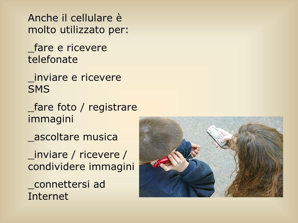 Anche il cellulare è molto utilizzato per: _fare e ricevere telefonate _inviare e ricevere SMS _fare foto / registrare immagini _ascoltare musica _inviare / ricevere / condividere immagini _connettersi ad Internet