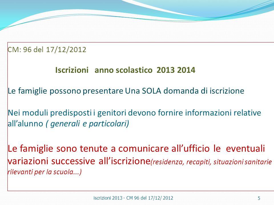 CM: 96 del 17/12/2012 Iscrizioni anno scolastico 2013 2014 Le famiglie possono presentare Una SOLA domanda di iscrizione Nei moduli predisposti i geni
