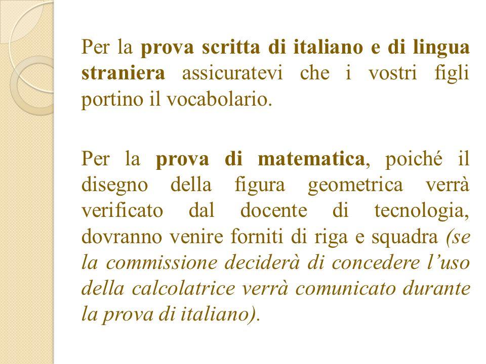 Per la prova scritta di italiano e di lingua straniera assicuratevi che i vostri figli portino il vocabolario. Per la prova di matematica, poiché il d