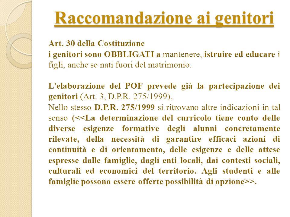 Raccomandazione ai genitori Art. 30 della Costituzione i genitori sono OBBLIGATI a mantenere, istruire ed educare i figli, anche se nati fuori del mat