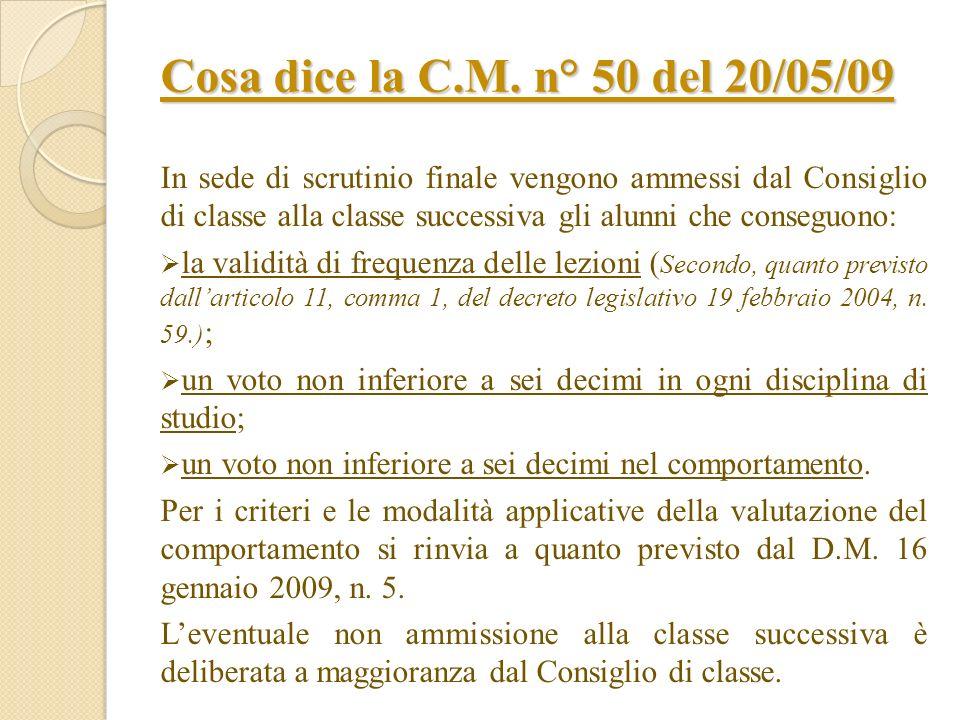 Cosa dice la C.M. n° 50 del 20/05/09 In sede di scrutinio finale vengono ammessi dal Consiglio di classe alla classe successiva gli alunni che consegu
