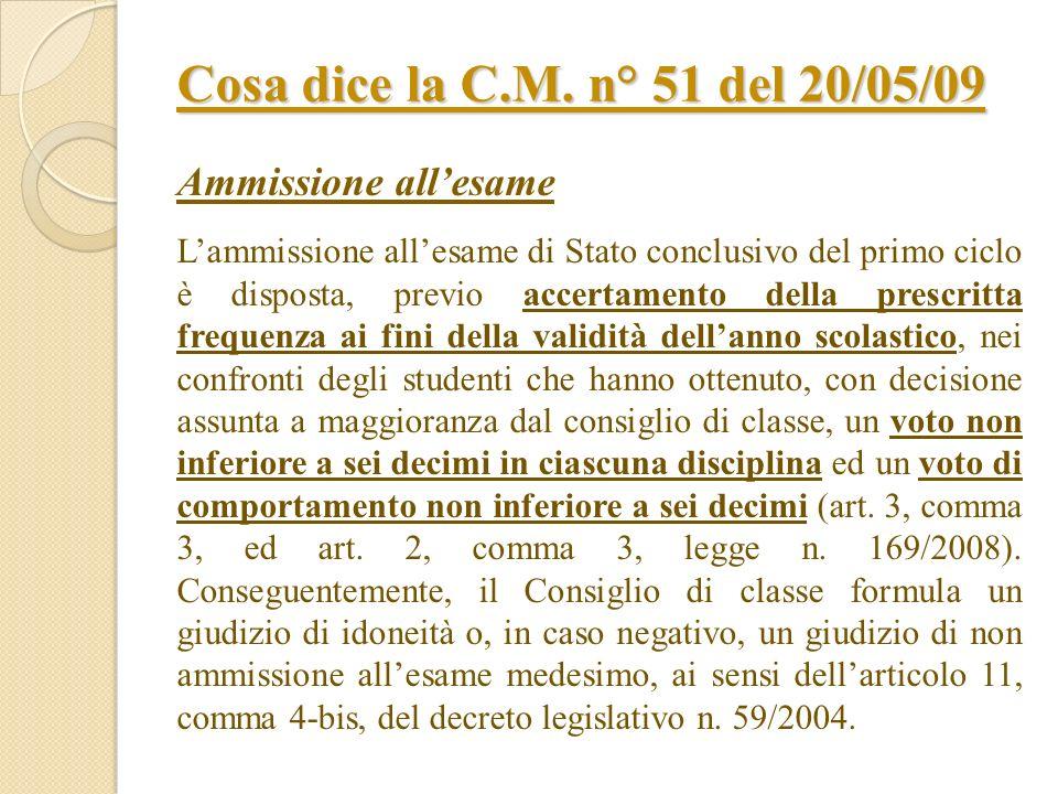 Cosa dice la C.M. n° 51 del 20/05/09 Ammissione allesame Lammissione allesame di Stato conclusivo del primo ciclo è disposta, previo accertamento dell