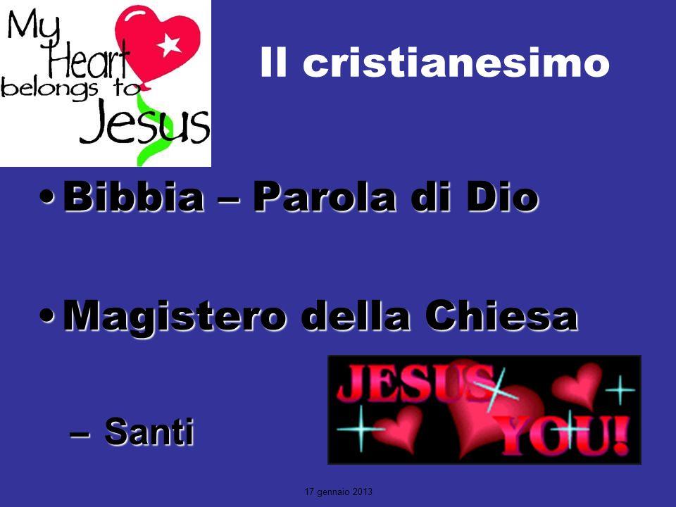 17 gennaio 2013 Il cristianesimo Bibbia – Parola di DioBibbia – Parola di Dio Magistero della ChiesaMagistero della Chiesa – Santi