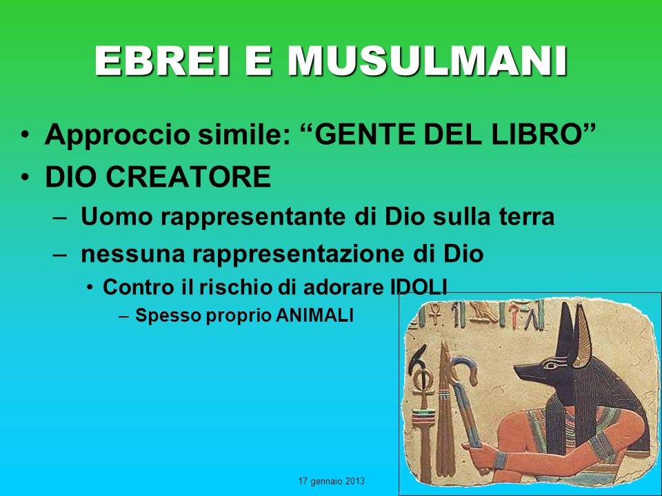 EBREI E MUSULMANI Approccio simile: GENTE DEL LIBRO DIO CREATORE – Uomo rappresentante di Dio sulla terra – nessuna rappresentazione di Dio Contro il