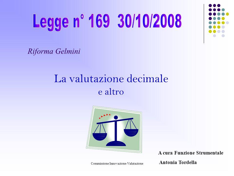 Commissione Innovazione-Valutazione Riforma Gelmini La valutazione decimale e altro A cura Funzione Strumentale Antonia Tordella