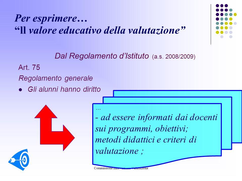 Commissione Innovazione-Valutazione Per esprimere… ll valore educativo della valutazione Dal Regolamento dIstituto (a.s.