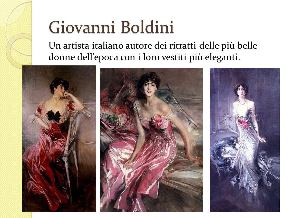 Giovanni Boldini Un artista italiano autore dei ritratti delle più belle donne dellepoca con i loro vestiti più eleganti.
