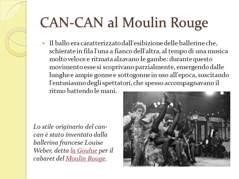 CAN-CAN al Moulin Rouge Il ballo era caratterizzato dall'esibizione delle ballerine che, schierate in fila l'una a fianco dell'altra, al tempo di una