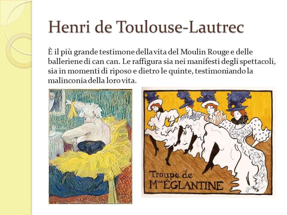 Henri de Toulouse-Lautrec È il più grande testimone della vita del Moulin Rouge e delle balleriene di can can. Le raffigura sia nei manifesti degli sp