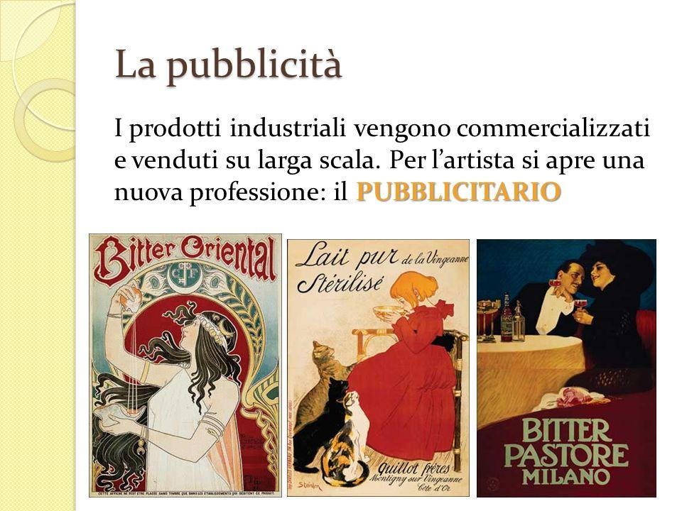 La pubblicità PUBBLICITARIO I prodotti industriali vengono commercializzati e venduti su larga scala. Per lartista si apre una nuova professione: il P