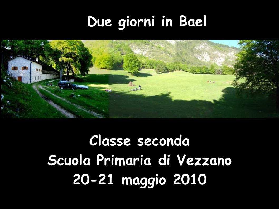 Due giorni in Bael Classe seconda Scuola Primaria di Vezzano 20-21 maggio 2010