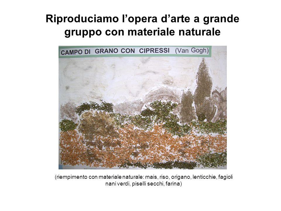 Riproduciamo lopera darte a grande gruppo con materiale naturale (riempimento con materiale naturale: mais, riso, origano, lenticchie, fagioli nani ve