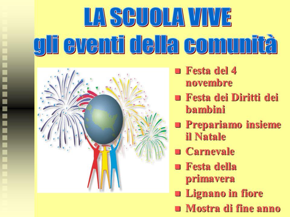 Festa del 4 novembre Festa dei Diritti dei bambini Prepariamo insieme il Natale Carnevale Festa della primavera Lignano in fiore Mostra di fine anno