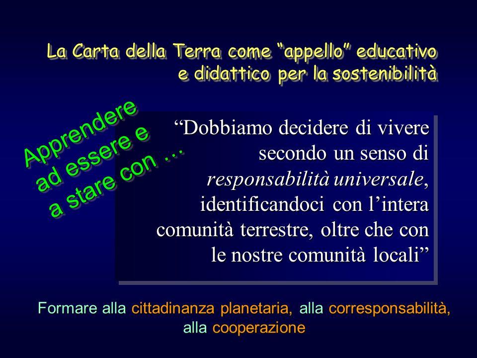 La Carta della Terra come appello educativo e didattico per la sostenibilità Dobbiamo decidere di vivere secondo un senso di responsabilità universale