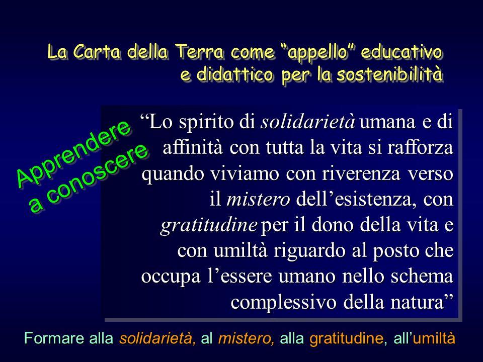 La Carta della Terra come appello educativo e didattico per la sostenibilità Lo spirito di solidarietà umana e di affinità con tutta la vita si raffor