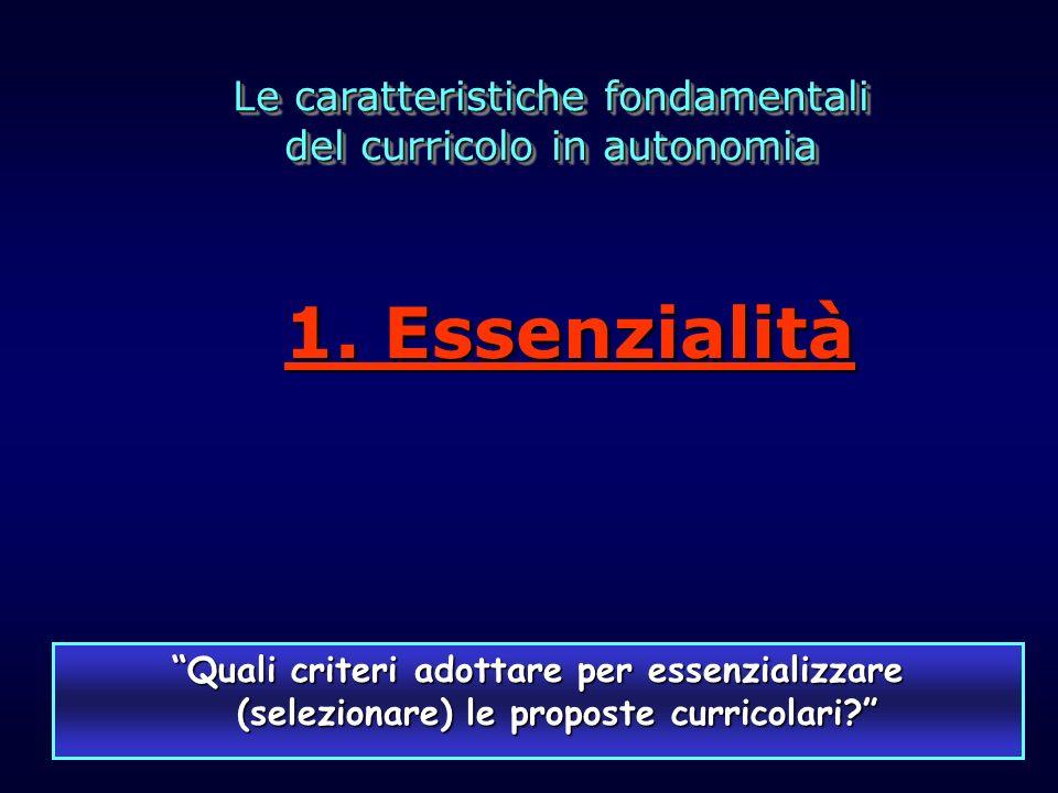 Le caratteristiche fondamentali del curricolo in autonomia Le caratteristiche fondamentali del curricolo in autonomia Quali criteri adottare per essen