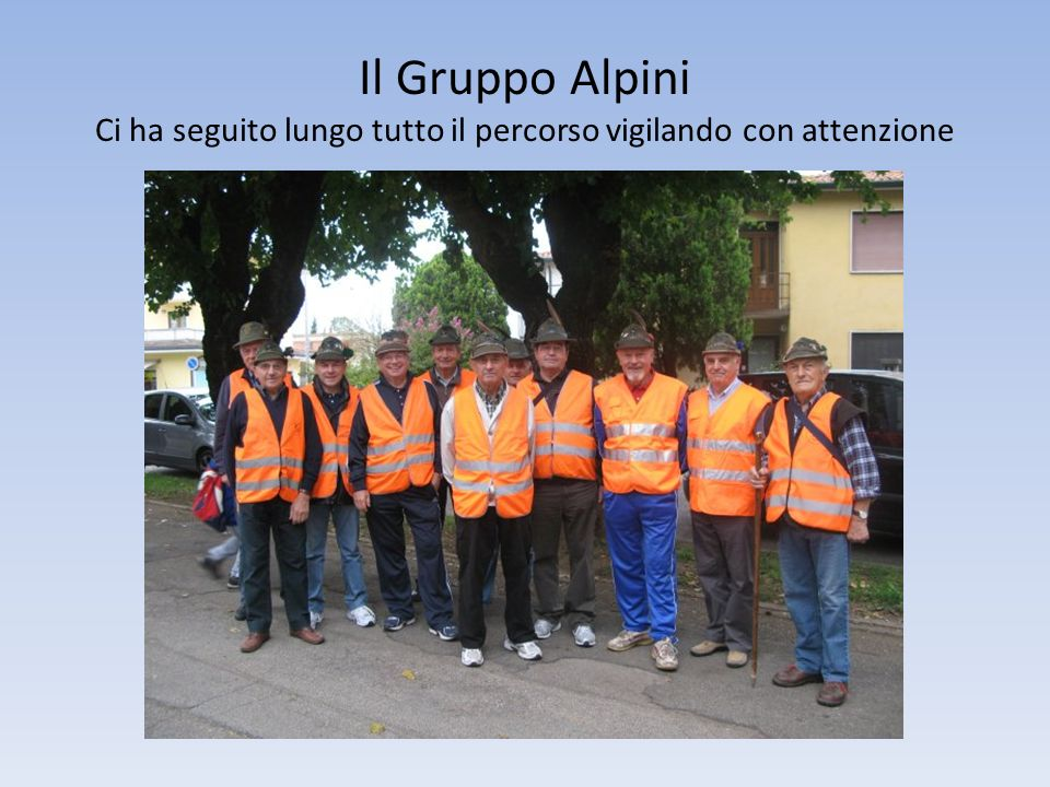 Il Gruppo Alpini Ci ha seguito lungo tutto il percorso vigilando con attenzione