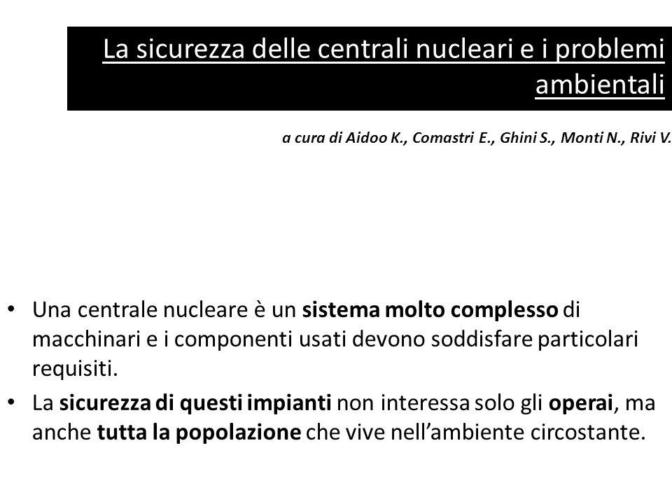 La sicurezza delle centrali nucleari e i problemi ambientali a cura di Aidoo K., Comastri E., Ghini S., Monti N., Rivi V. Una centrale nucleare è un s