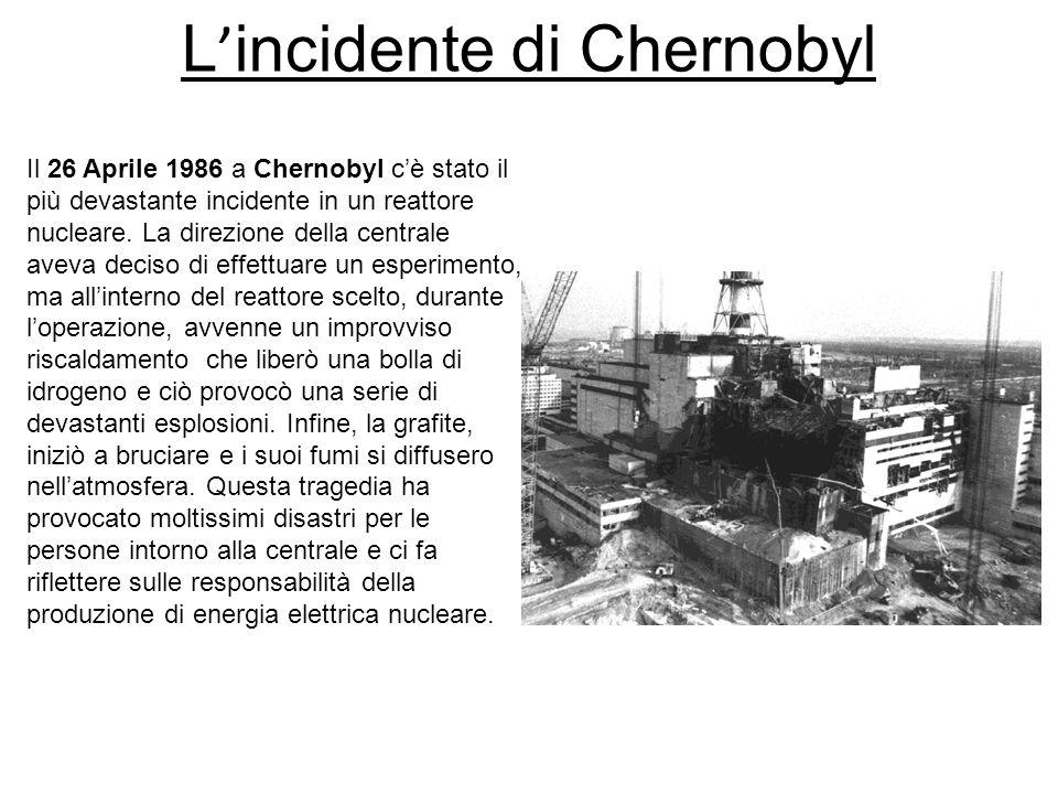 L incidente di Chernobyl Il 26 Aprile 1986 a Chernobyl cè stato il più devastante incidente in un reattore nucleare. La direzione della centrale aveva