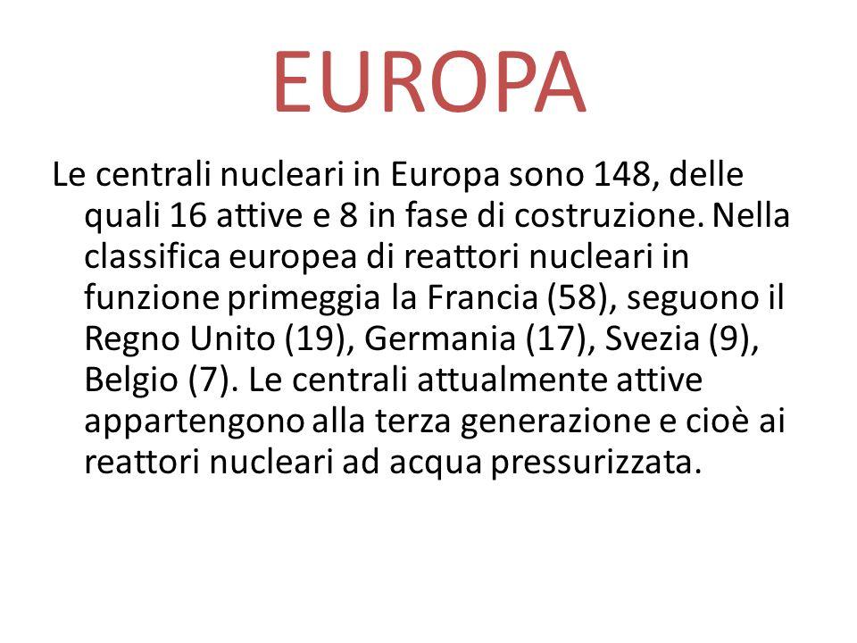 EUROPA Le centrali nucleari in Europa sono 148, delle quali 16 attive e 8 in fase di costruzione. Nella classifica europea di reattori nucleari in fun