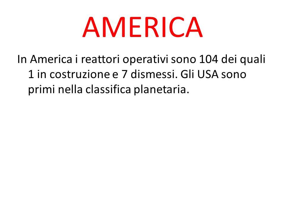 AMERICA In America i reattori operativi sono 104 dei quali 1 in costruzione e 7 dismessi. Gli USA sono primi nella classifica planetaria.