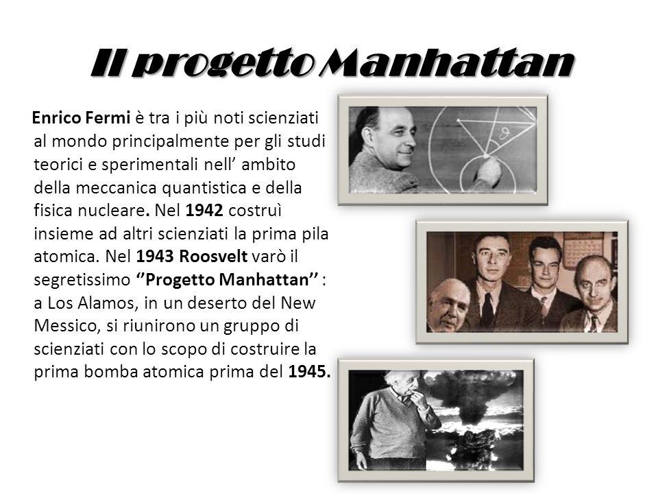 Il progetto Manhattan Enrico Fermi è tra i più noti scienziati al mondo principalmente per gli studi teorici e sperimentali nell ambito della meccanic