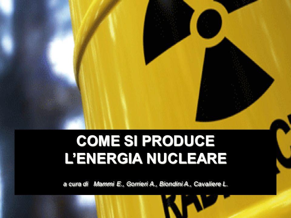 COME SI PRODUCE LENERGIA NUCLEARE a cura di Mammi E., Gorrieri A., Biondini A., Cavaliere L.