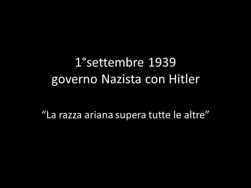 1°settembre 1939 governo Nazista con Hitler La razza ariana supera tutte le altre