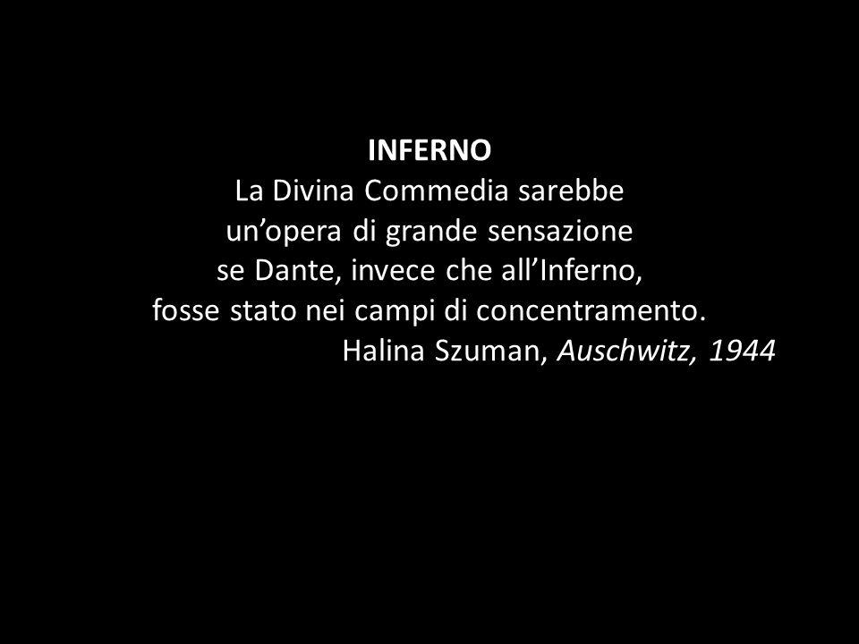 INFERNO La Divina Commedia sarebbe un opera di grande sensazione se Dante, invece che all Inferno, fosse stato nei campi di concentramento. Halina Szu