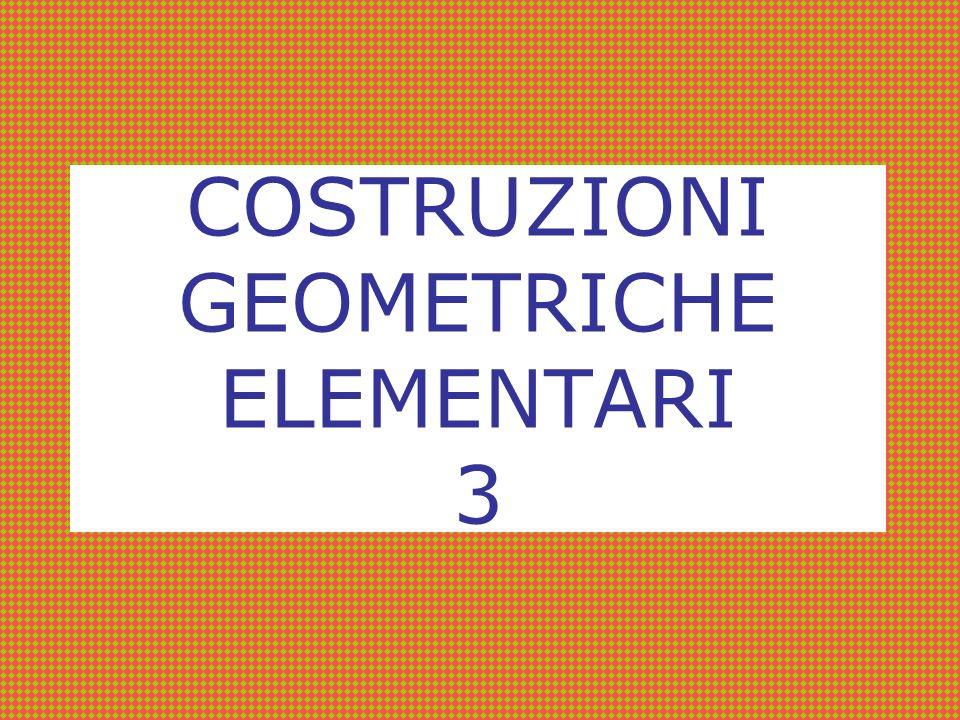 COSTRUZIONI GEOMETRICHE ELEMENTARI 3