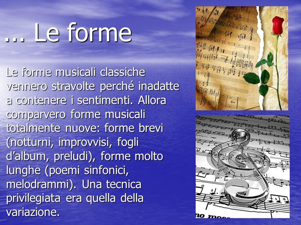 ... Le forme Le forme musicali classiche vennero stravolte perché inadatte a contenere i sentimenti. Allora comparvero forme musicali totalmente nuove