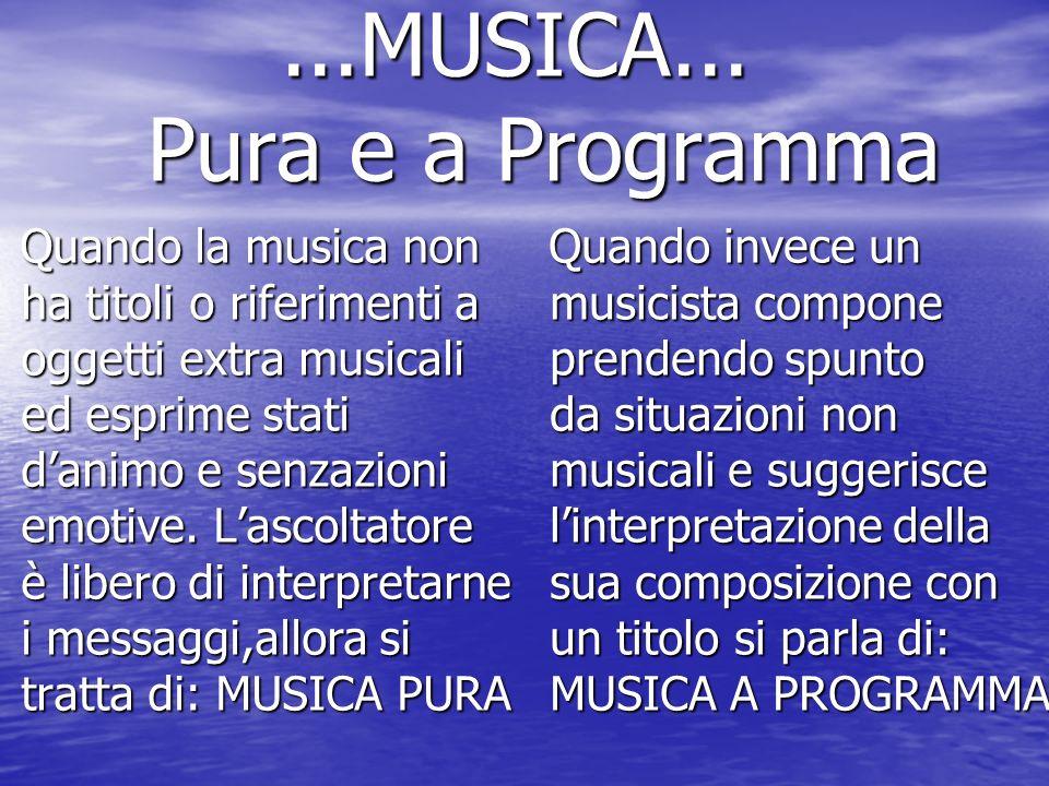 ...MUSICA... Pura e a Programma...MUSICA... Pura e a Programma Quando la musica non ha titoli o riferimenti a oggetti extra musicali ed esprime stati