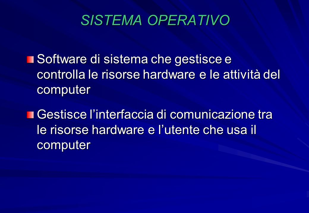 SISTEMA OPERATIVO Software di sistema che gestisce e controlla le risorse hardware e le attività del computer Gestisce linterfaccia di comunicazione t