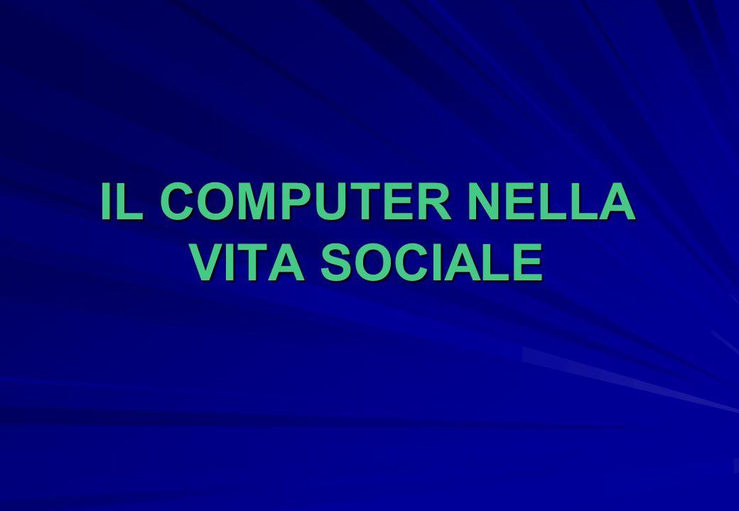 IL COMPUTER NELLA VITA SOCIALE