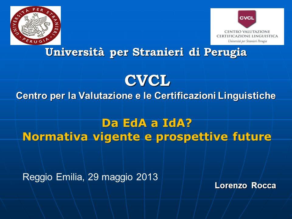 Università per Stranieri di Perugia CVCL Centro per la Valutazione e le Certificazioni Linguistiche Lorenzo Rocca Reggio Emilia, 29 maggio 2013 Da EdA