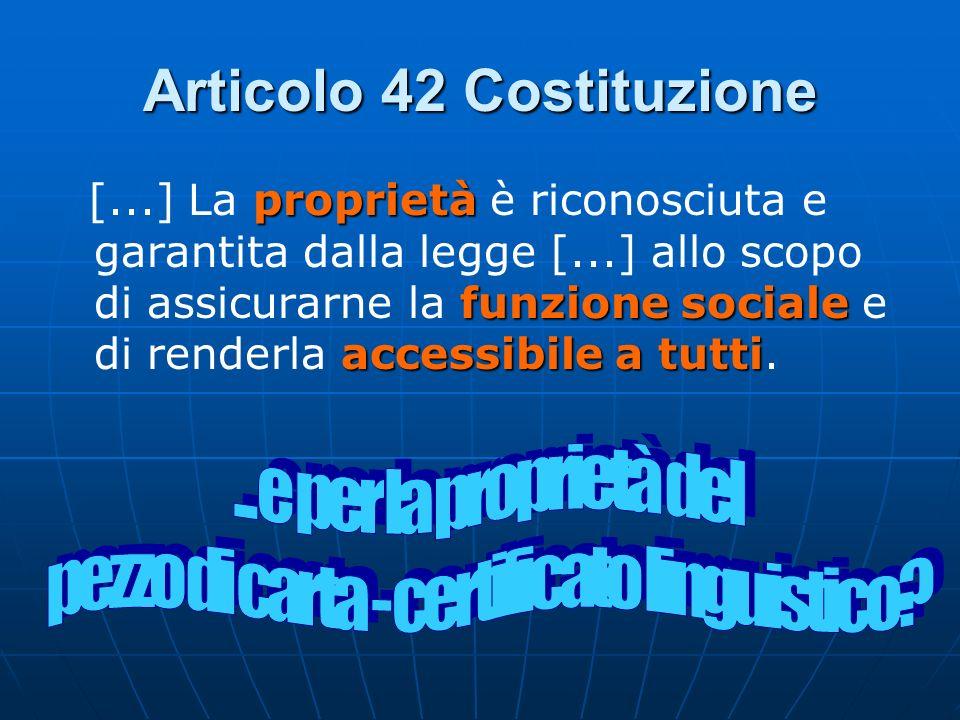 Articolo 42 Costituzione [...] La p pp proprietà è riconosciuta e garantita dalla legge [...] allo scopo di assicurarne la f ff funzione sociale e di