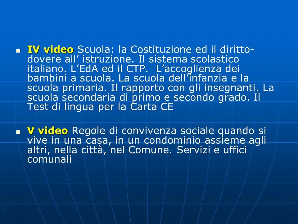 IV video IV video Scuola: la Costituzione ed il diritto- dovere all istruzione. Il sistema scolastico italiano. LEdA ed il CTP. Laccoglienza dei bambi