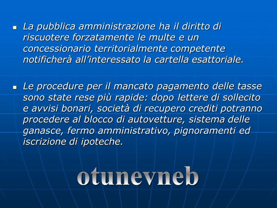 La pubblica amministrazione ha il diritto di riscuotere forzatamente le multe e un concessionario territorialmente competente notificherà allinteressa