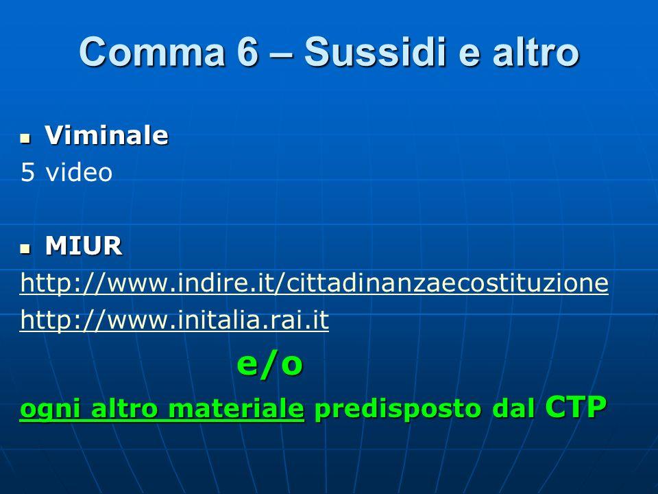 Comma 6 – Sussidi e altro Viminale Viminale 5 video MIUR MIUR http://www.indire.it/cittadinanzaecostituzione http://www.initalia.rai.it e/o ogni altro