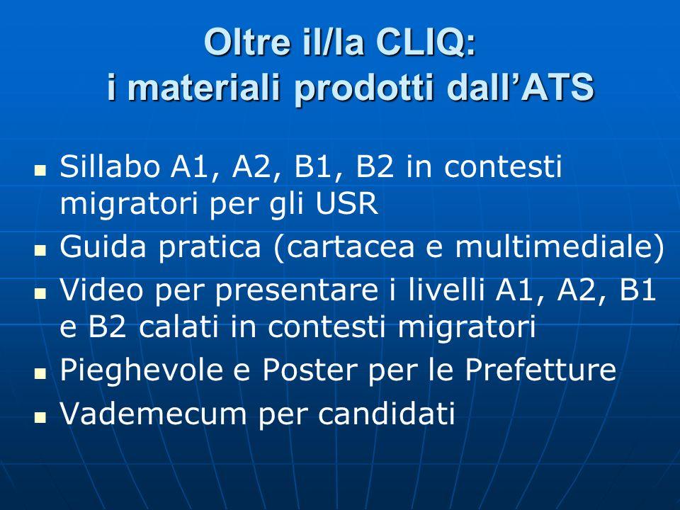 Oltre il/la CLIQ: i materiali prodotti dallATS Sillabo A1, A2, B1, B2 in contesti migratori per gli USR Guida pratica (cartacea e multimediale) Video