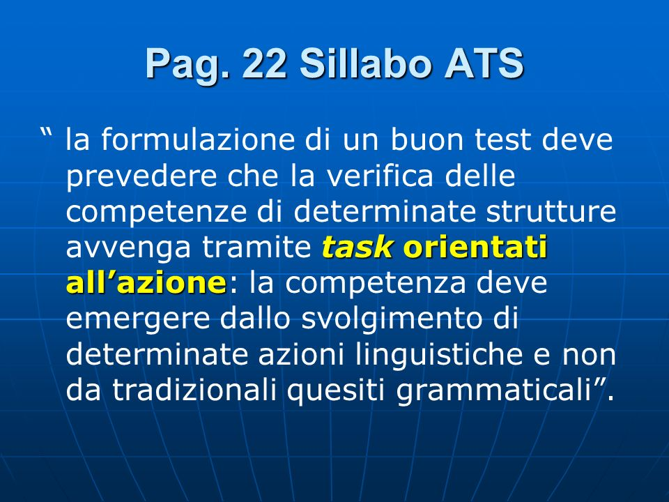 Pag. 22 Sillabo ATS task orientati allazione la formulazione di un buon test deve prevedere che la verifica delle competenze di determinate strutture